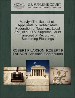 Marylyn Threlkeld Et Al., Appellants, V. Robbinsdale Federation Of Teachers, Local 872, Et Al. U.S. Supreme Court Transcript Of Record With Supporting Pleadings
