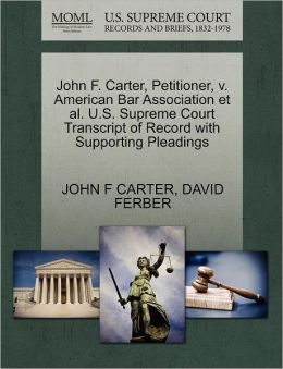 John F. Carter, Petitioner, V. American Bar Association Et Al. U.S. Supreme Court Transcript Of Record With Supporting Pleadings