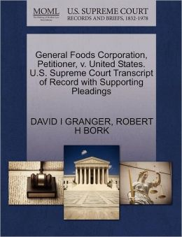 General Foods Corporation, Petitioner, V. United States. U.S. Supreme Court Transcript Of Record With Supporting Pleadings
