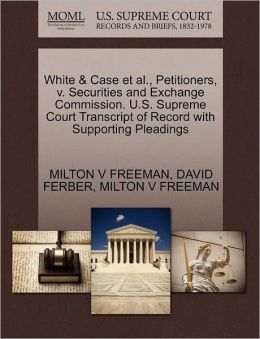 White & Case Et Al., Petitioners, V. Securities And Exchange Commission. U.S. Supreme Court Transcript Of Record With Supporting Pleadings