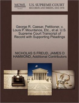 George R. Caesar, Petitioner, V. Louis P. Mountanos, Etc., Et Al. U.S. Supreme Court Transcript Of Record With Supporting Pleadings