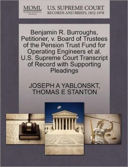 Benjamin R. Burroughs, Petitioner, V. Board Of Trustees Of The Pension Trust Fund For Operating Engineers Et Al. U.S. Supreme Court Transcript Of Record With Supporting Pleadings