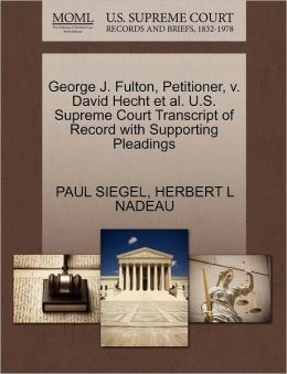 George J. Fulton, Petitioner, V. David Hecht Et Al. U.S. Supreme Court Transcript Of Record With Supporting Pleadings