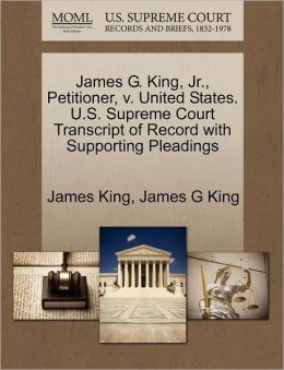 James G. King, Jr., Petitioner, V. United States. U.S. Supreme Court Transcript Of Record With Supporting Pleadings