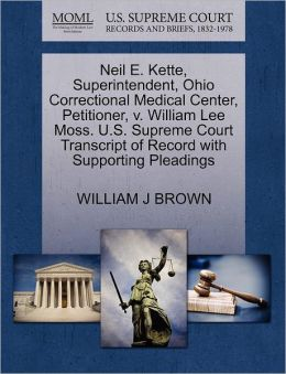 Neil E. Kette, Superintendent, Ohio Correctional Medical Center, Petitioner, V. William Lee Moss. U.S. Supreme Court Transcript Of Record With Supporting Pleadings