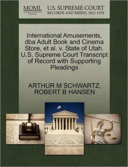 International Amusements, Dba Adult Book And Cinema Store, Et Al. V. State Of Utah. U.S. Supreme Court Transcript Of Record With Supporting Pleadings