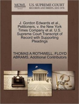 J. Gordon Edwards Et Al., Petitioners, V. The New York Times Company Et Al. U.S. Supreme Court Transcript Of Record With Supporting Pleadings