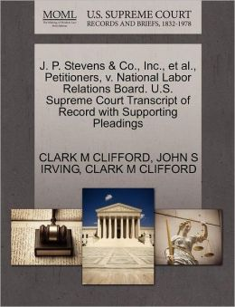J. P. Stevens & Co., Inc., Et Al., Petitioners, V. National Labor Relations Board. U.S. Supreme Court Transcript Of Record With Supporting Pleadings