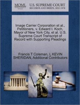 Image Carrier Corporation Et Al., Petitioners, V. Edward I. Koch, Mayor Of New York City, Et Al. U.S. Supreme Court Transcript Of Record With Supporting Pleadings