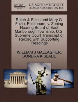 Ralph J. Fazio And Mary G. Fazio, Petitioners, V. Zoning Hearing Board Of East Marlborough Township. U.S. Supreme Court Transcript Of Record With Supporting Pleadings