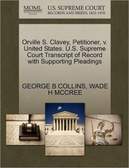 Orville S. Clavey, Petitioner, V. United States. U.S. Supreme Court Transcript Of Record With Supporting Pleadings