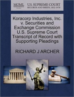 Koracorp Industries, Inc. V. Securities And Exchange Commission U.S. Supreme Court Transcript Of Record With Supporting Pleadings