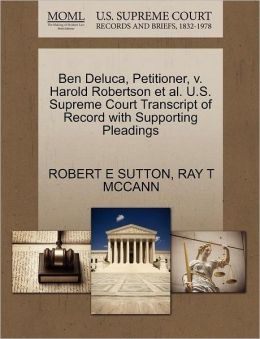 Ben Deluca, Petitioner, V. Harold Robertson Et Al. U.S. Supreme Court Transcript Of Record With Supporting Pleadings