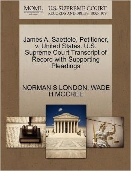 James A. Saettele, Petitioner, V. United States. U.S. Supreme Court Transcript Of Record With Supporting Pleadings
