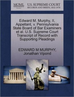 Edward M. Murphy, Ii, Appellant, V. Pennsylvania State Board Of Bar Examiners Et Al. U.S. Supreme Court Transcript Of Record With Supporting Pleadings