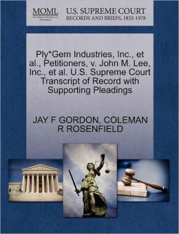 Ply*Gem Industries, Inc., Et Al., Petitioners, V. John M. Lee, Inc., Et Al. U.S. Supreme Court Transcript Of Record With Supporting Pleadings