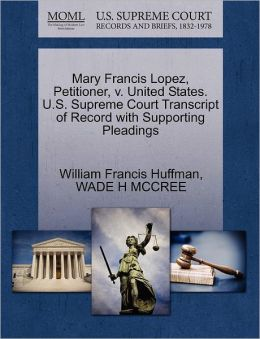 Mary Francis Lopez, Petitioner, V. United States. U.S. Supreme Court Transcript Of Record With Supporting Pleadings