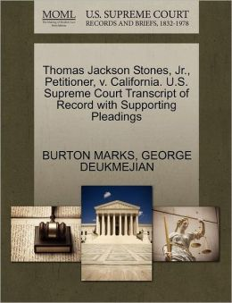 Thomas Jackson Stones, Jr., Petitioner, V. California. U.S. Supreme Court Transcript Of Record With Supporting Pleadings