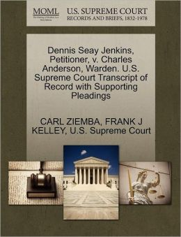 Dennis Seay Jenkins, Petitioner, V. Charles Anderson, Warden. U.S. Supreme Court Transcript Of Record With Supporting Pleadings