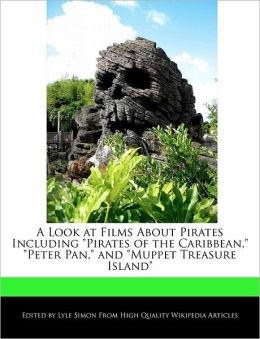 A Look At Films About Pirates Including Pirates Of The Caribbean, Peter Pan, And Muppet Treasure Island