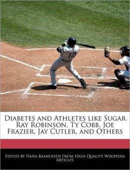 Diabetes And Athletes Like Sugar Ray Robinson, Ty Cobb, Joe Frazier, Jay Cutler, And Others