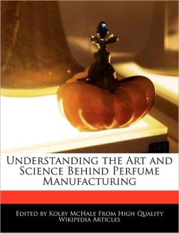 Understanding The Art And Science Behind Perfume Manufacturing