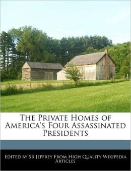 The Private Homes Of America's Four Assassinated Presidents