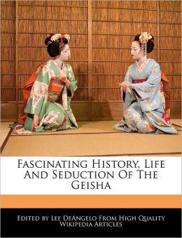 Fascinating History, Life And Seduction Of The Geisha