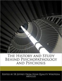 The History And Study Behind Psychopathology And Psychosis