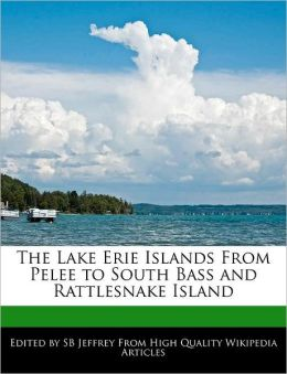 The Lake Erie Islands From Pelee To South Bass And Rattlesnake Island