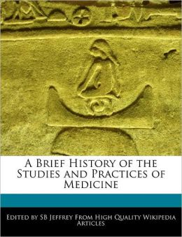 A Brief History Of The Studies And Practices Of Medicine