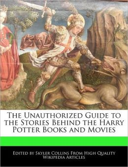 The Unauthorized Guide To The Stories Behind The Harry Potter Books And Movies