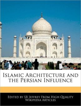 Islamic Architecture And The Persian Influence