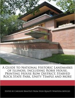 A Guide To National Historic Landmarks Of Illinois, Including Robie House, Printing House Row District, Starved Rock State Park, Unity Temple And More