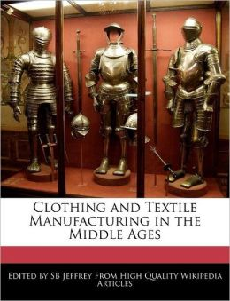 Clothing And Textile Manufacturing In The Middle Ages