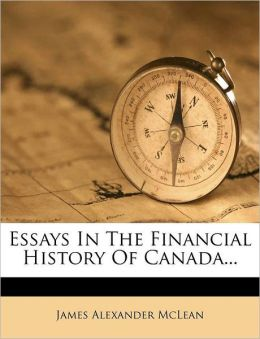 Essays In The Financial History Of Canada...