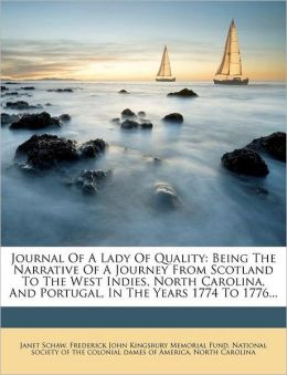 Journal Of A Lady Of Quality: Being The Narrative Of A Journey From Scotland To The West Indies, North Carolina, And Portugal, In The Years 1774 To 1776...
