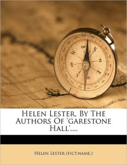 Helen Lester, By The Authors Of 'Garestone Hall'....