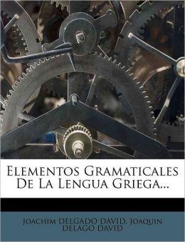 Elementos Gramaticales De La Lengua Griega...