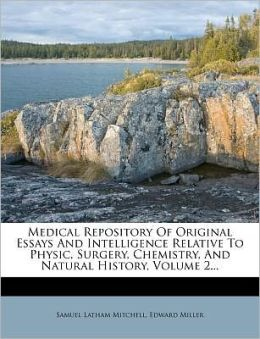 Medical Repository Of Original Essays And Intelligence Relative To Physic, Surgery, Chemistry, And Natural History, Volume 2...