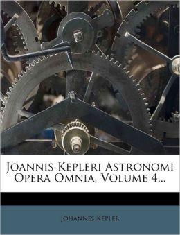 Joannis Kepleri Astronomi Opera Omnia, Volume 4...