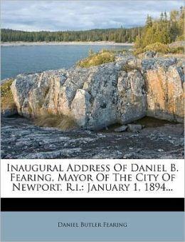 Inaugural Address Of Daniel B. Fearing, Mayor Of The City Of Newport, R.i.: January 1, 1894...