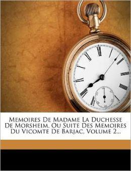 Memoires De Madame La Duchesse De Morsheim, Ou Suite Des Memoires Du Vicomte De Barjac, Volume 2...