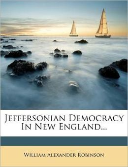 Jeffersonian Democracy In New England...