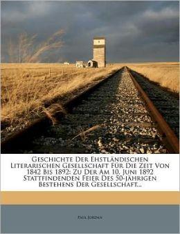 Geschichte Der Ehstl Ndischen Literarischen Gesellschaft F R Die Zeit Von 1842 Bis 1892