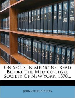 On Sects In Medicine. Read Before The Medico-Legal Society Of New York, 1870...