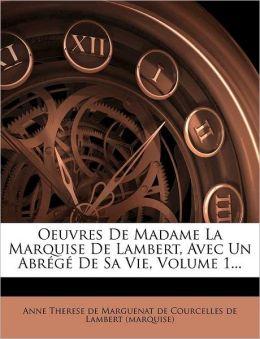 Oeuvres De Madame La Marquise De Lambert, Avec Un Abr g De Sa Vie, Volume 1...