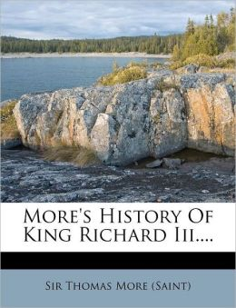 More's History Of King Richard Iii....