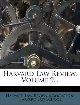 Harvard Law Review, Volume 9...