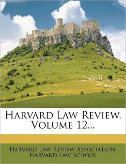 Harvard Law Review, Volume 12...
